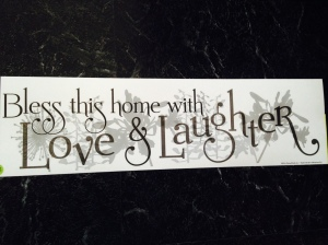 Bless this home with love & laughier