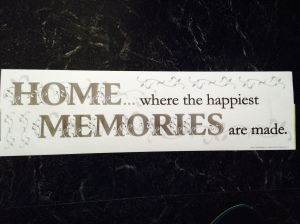 Home...where the happiest memories are made